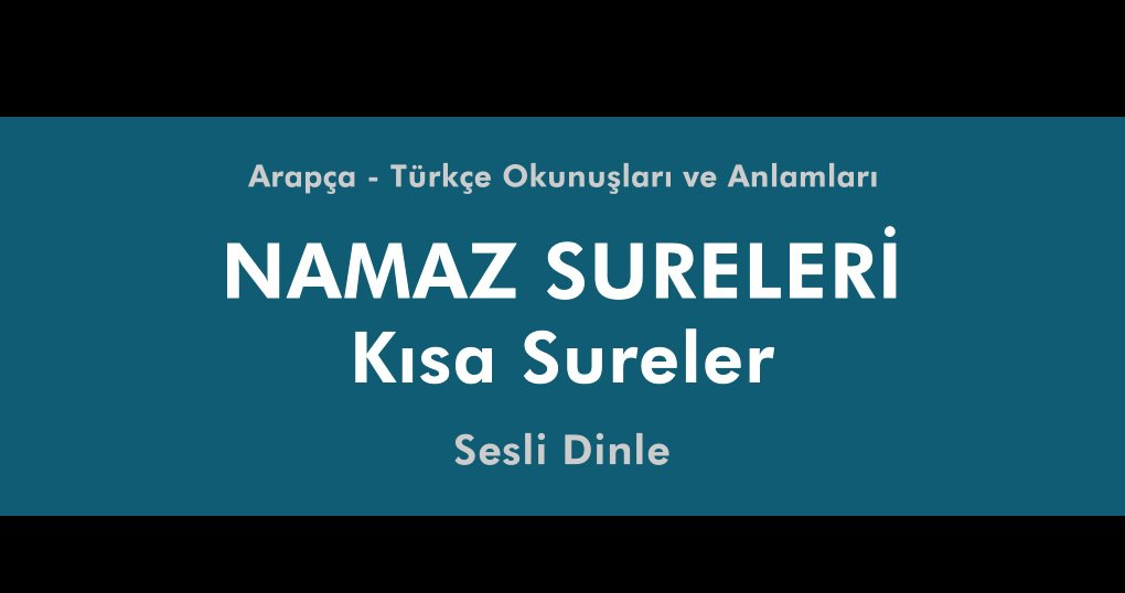 Namaz Sureleri - Namaz Surelerinin Sırası - Türkçe ve Arapça yazılışı – Sesli Namaz Sureleri