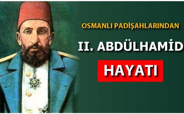 Osmanlı Padişahları – II. Abdülhamid Han'ın Hayatı