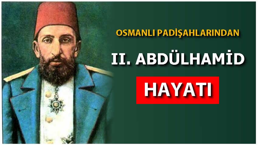 Photo of Osmanlı Padişahı II. Abdülhamid Han'ın Hayatı