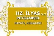Hz. İlyas Peygamber - Kimdir, Hayatı, Kıssaları