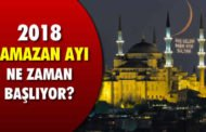 2018 Ramazan ne zaman başlıyor? İlk sahur ne zaman?