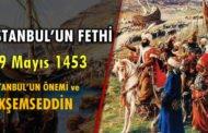29 Mayıs 1453 İstanbul'un Fethi - İstanbul'un Önemi ve Akşemseddin