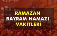 Bayram namazı saat kaçta kılınacak? İl İl 2018 Ramazan Bayram Namaz Saatleri