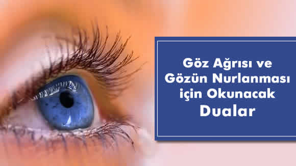 Göz Ağrısı ve Gözün Nurlanması için Okunacak Dualar