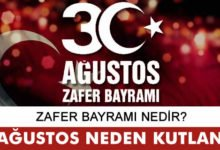 Photo of 30 Ağustos Zafer Bayramı Nedir ve Neden Kutlanır?